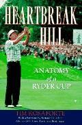 Heartbreak Hill: Anatomy of a Ryder Cup - Tim Rosaforte - Hardcover