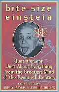 Bite-Size Einstein Quotations on Just About Everything from the Greatest Mind of the Twentie...