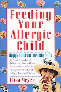 Feeding Your Allergic Child Happy Food for Happy Kids  75 Proven Recipes Free of Wheat, Dair...