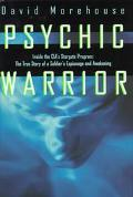 Psychic Warrior: Inside the CIA's Star Gate Program: The True Story of a Soldier's Espionage...