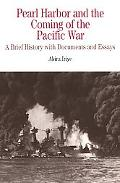 Pearl Harbor and the Coming of the Pacific War A Brief History With Documents and Essays