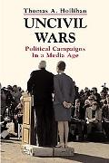 Uncivil Wars Political Campaigns in a Media Age