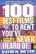 100 Best Films to Rent You'Ve Never Heard of Neglected Classics, Hits from By-Gone Eras, and...