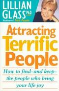 Attracting Terrific People: How to Find - and Keep - the People Who Bring Your Life Joy - Li...