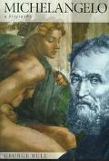 Michelangelo: A Biography - George Anthony Bull - Hardcover