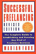 Successful Freelancing The Complete Guide to Establishing and Running Any Kind of Freelance ...