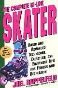 Complete In-Line Skater Basic and Advanced Techniques, Exercises, and Equipment Tips for Fit...