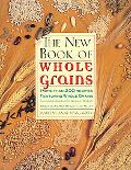 New Book of Whole Grains More Than 200 Recipes Featuring Whole Grains, Including Amaranth, Q...