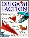 Origami in Action Paper Toys That Fly, Flap, Gobble, and Inflate!