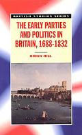 Early Parties and Politics in Britain, 1688-1832
