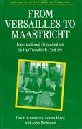From Versailles to Maastricht International Organizations in the Twentieth Century