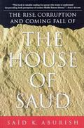Rise, Corruption and Coming Fall of the House of Saud