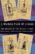 Wicked Pack of Cards: The Origins of the Occult Tarot