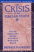 Crisis of the Italian State From the Origins of the Cold War to the Fall of Berlusconi and B...