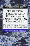 Tariffs, Trade and European Integration, 1947-57: From Study Group to Common Market