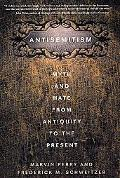 Antisemitism Myth and Hate from Antiquity to the Present