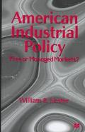 American Industrial Policy Free or Managed Markets?