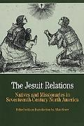 Jesuit Relations Natives and Missionaries in Seventeenth-Century North America