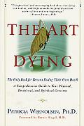 Art of Dying How to Leave This World With Dignity and Grace, at Peace With Yourself and Your...