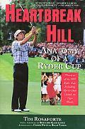 Heartbreak Hill: Anatomy of a Ryder Cup - Tim Rosaforte - Paperback