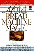 More Bread Machine Magic More Than 140 New Recipes Fro9m the Authors of Bread Machine Magic ...