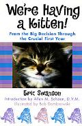 We're Having a Kitten!: From the Big Decision through the Crucial First Year - Eric Swanson ...