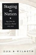 Staging the Nation Plays from the American Theater 1787-1909