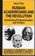 Russian Academicians and the Revolution: Combining Professionalism and Politics (Studies in ...