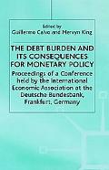 The Debt Burden and Its Consequences for Monetary Policy: Proceedings of a Conference Held b...