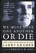 We Must Love One Another or Die The Life and Legacies of Larry Kramer