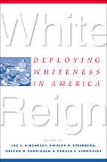 White Reign Deploying Whiteness in America