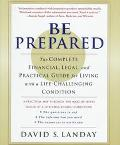 Be Prepared: The Essential Guide for Anyone or Any Family Member Coping with Serious Illness...