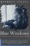 Blue Windows A Christian Science Childhood