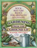 Gardening from the Ground Up - Maggie Stuckey