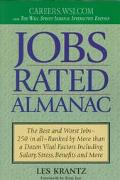 Jobs Rated Almanac The Best and Worst Jobs--250 in All--Ranked by More Than a Dozen Vital Fa...
