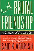 Brutal Friendship: The West and the Arab Elite - Said K. Aburish - Hardcover - 1ST U. S.