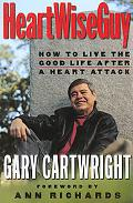 HeartWiseGuy: How to Live the Good Life after a Heart Attack
