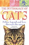 Mythology of Cats: Feline Legend and Lore through the Ages