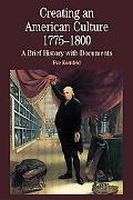Creating an American Culture, 1775-1800 A Brief History With Documents