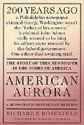 American Aurora A Democratic-Republican Returns  The Suppressed History of Our Nation's Begi...