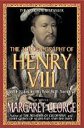 Autobiography of Henry VIII With Notes by His Fool, Will Somers  A Novel