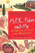 M.F.K. Fisher and Me A Memoir of Food & Friendship