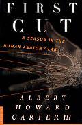 First Cut A Season in the Human Anatomy Lab