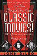 And You Thought You Knew Classic Movies: 200 Quizzes for Golden Age Movie Lovers - John DiLe...