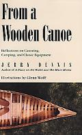 From a Wooden Canoe: Reflections on Canoeing, Camping and Classic Equipment - Jerry Dennis -...
