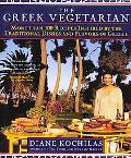 Greek Vegetarian More Than 100 Recipes Inspired by the Traditional Dishes and Flavors of Greece