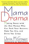 Mama Drama Making Peace With the One Woman Who Can Push Your Buttons, Make You Cry, and Driv...
