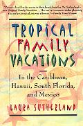 Tropical Family Vacations In the Caribbean, Hawaii, South Florida, and Mexico