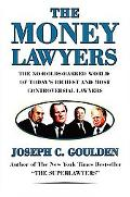 Money Lawyers The No-holds-barred World of Today's Richest And Most Powerful Lawyers