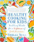 Healthy Cooking for Kids Building Blocks for a Lifetime of Good Nutrition